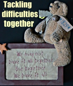 This little teddybear sits on our mantle piece to remind us all that there is nothing we can not face together.