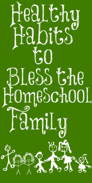 Healthy habits to bless the homeschool familiy